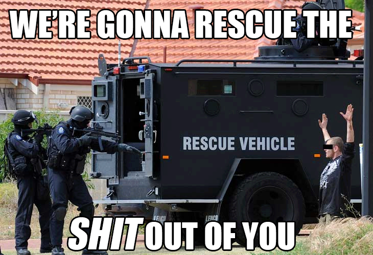 rescue the shit out of you